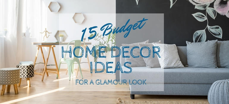15 Budget Home decor ideas for a glamour look