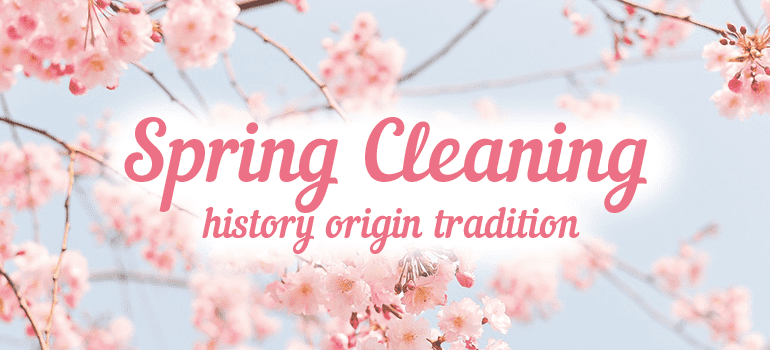 Spring Cleaning History and Origin